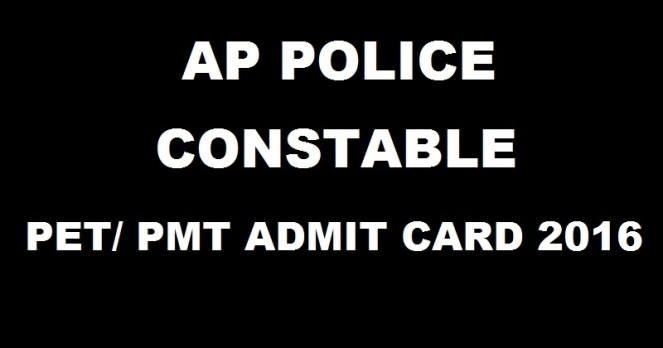 AP Police Constable PET PMTAP Police Constable PET PMT 2016 Admit Card 2016 Admit Card